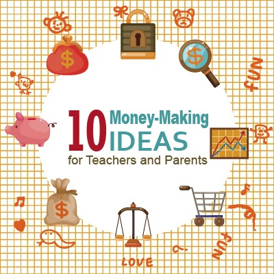 10 Money-Making Ideas for Teachers and Parents