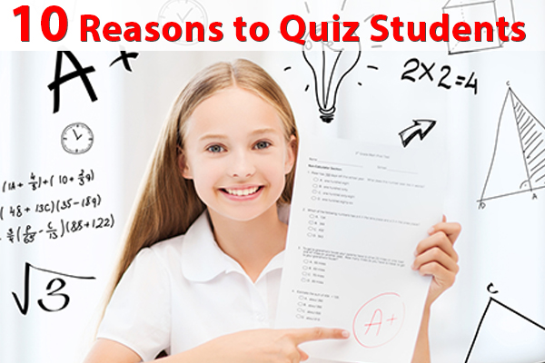 10 Reasons to Quiz Students