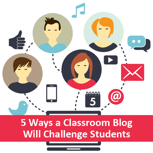 5 Ways a Classroom Blog Will Challenge Your Students