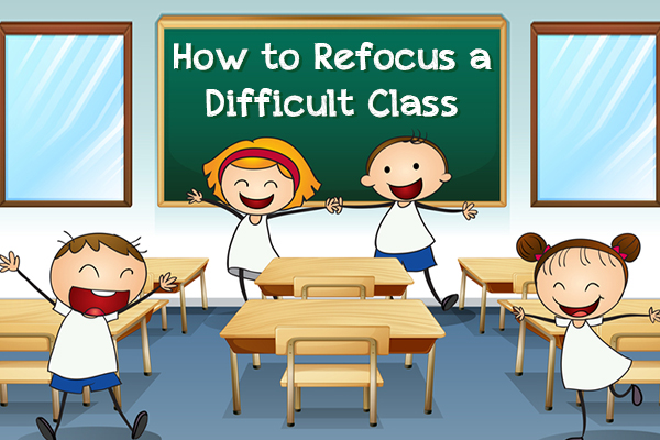 How to Refocus a Difficult Class